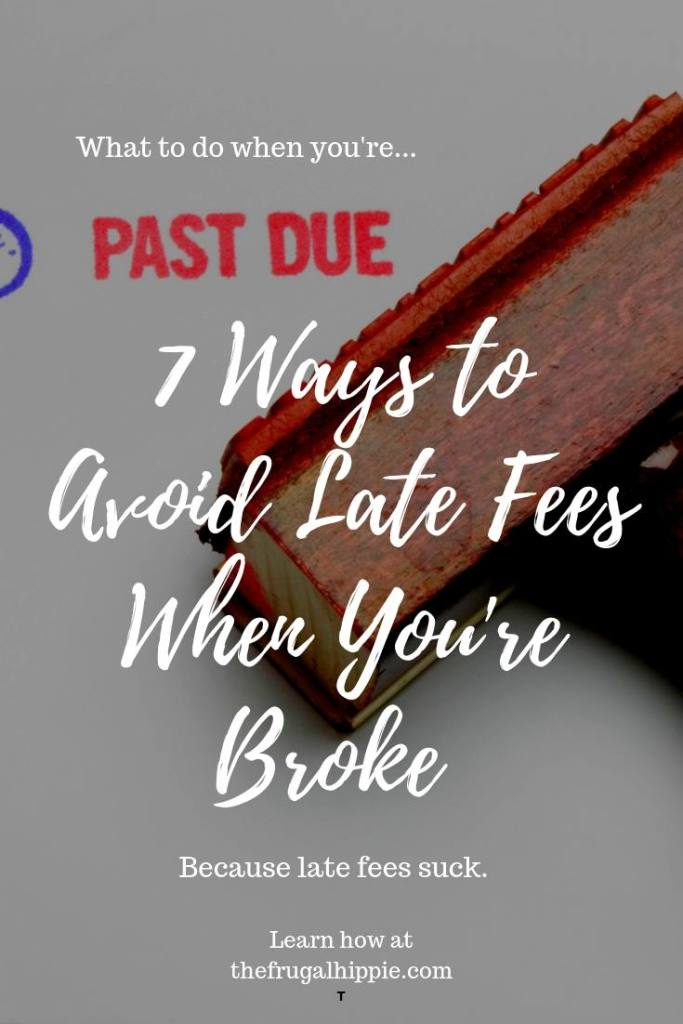 What to do when you're past due. 7 ways to avoid late fees when you're broke the frugal hippie