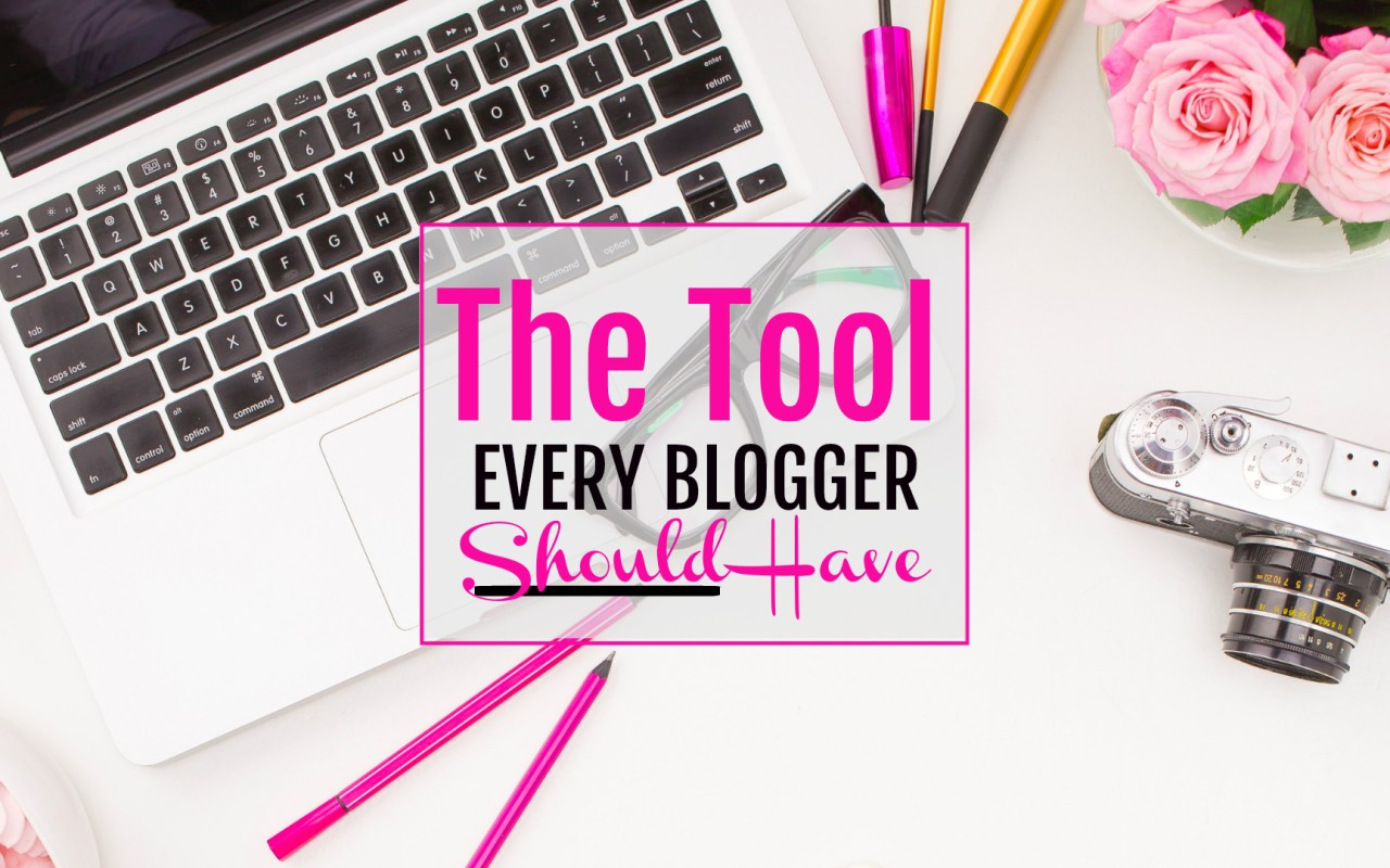 The Tool Every Blogger Should Have