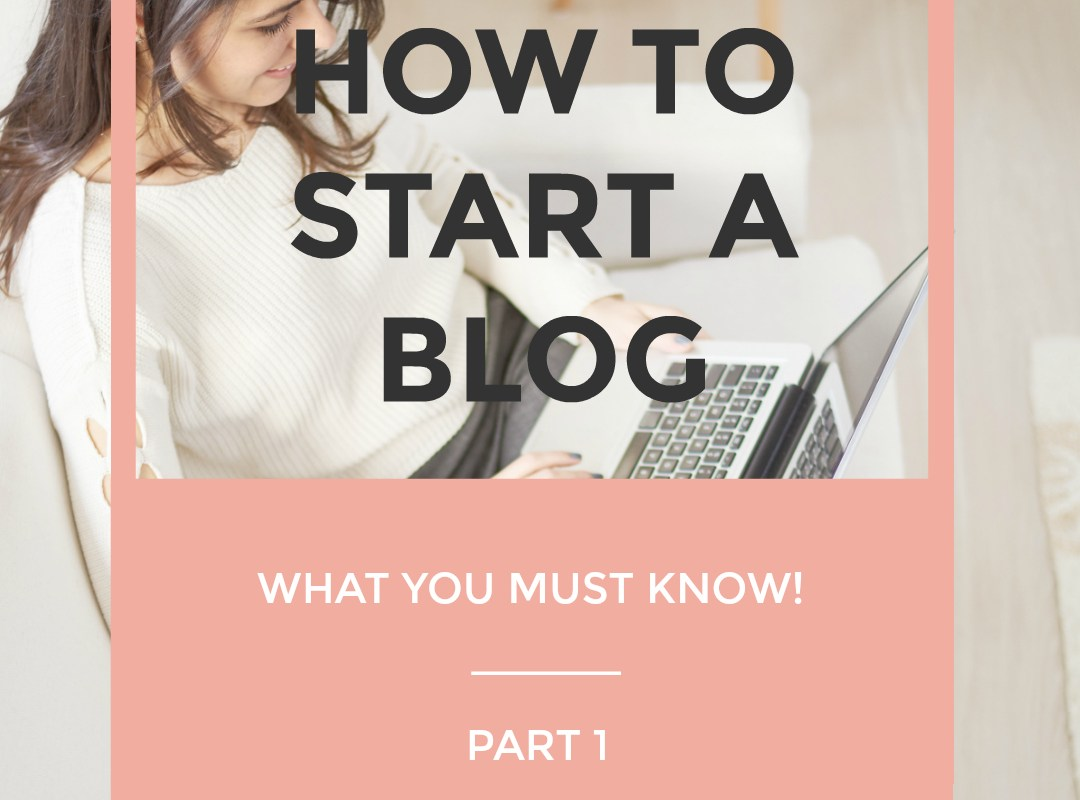 How to Start a Blog: Part 1 – What You Must Know First!