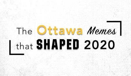 Memes that shaped Ottawa written out