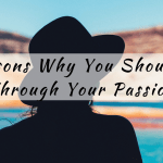 4 Reasons Why You Should Earn Through Your Passions