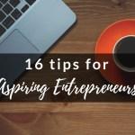 16 Tips for Aspiring Entrepreneurs