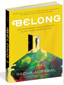 Belong: Find Your People, Create Community, and Live a More Connected Life by Radha Agrawal