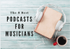 best podcasts for musicians