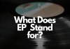 What Does EP Stand for in Music?