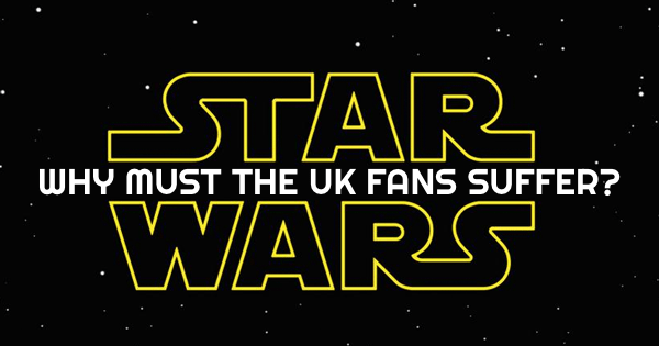 Help Us Star Wars: Why Are The UK Fans Suffering?