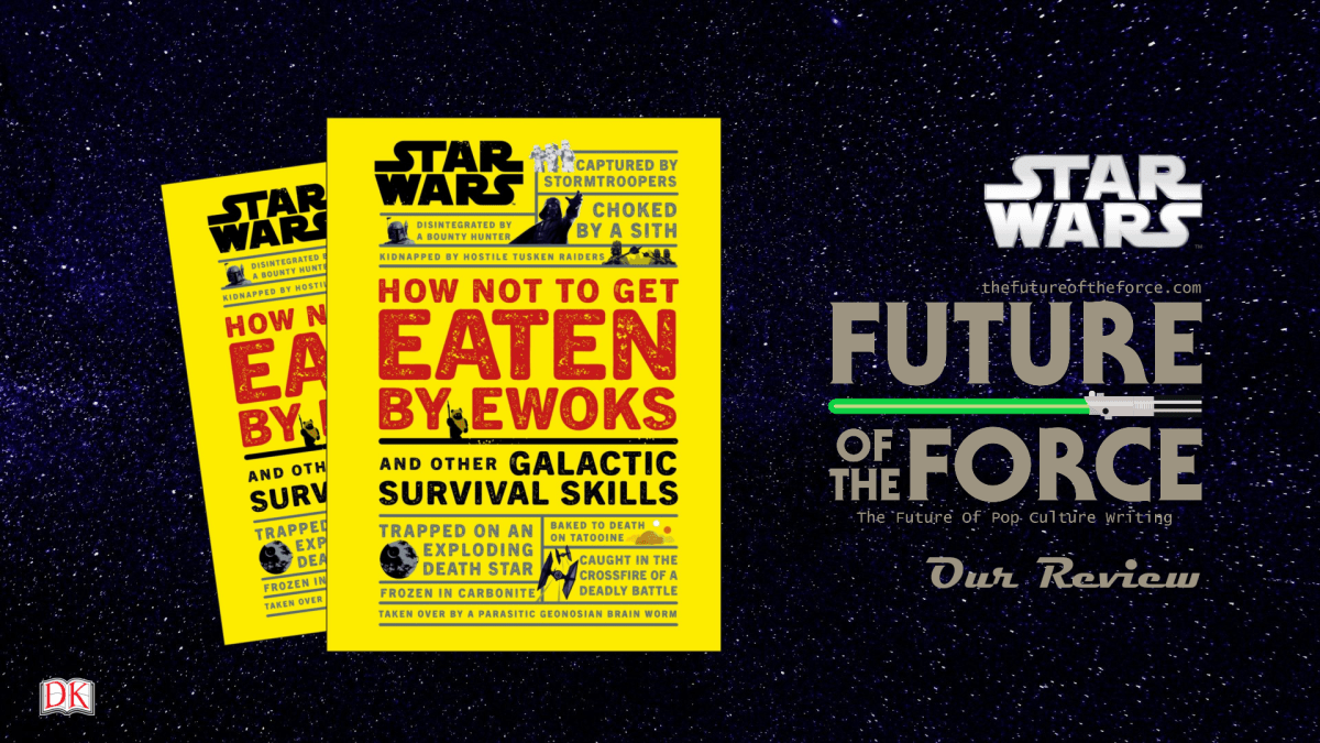 Book Review Star Wars How Not To Get Eaten By Ewoks And Other Galactic Survival Skills Future Of The Force