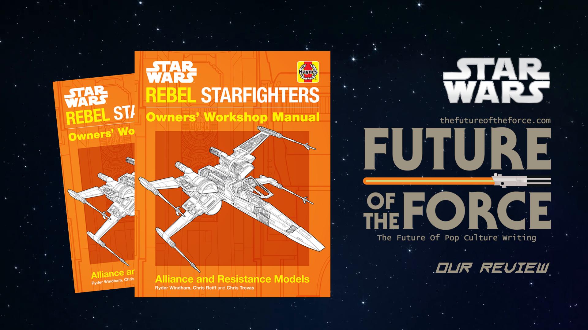 Book Review Haynes Star Wars Rebel Starfighters Owner S Workshop