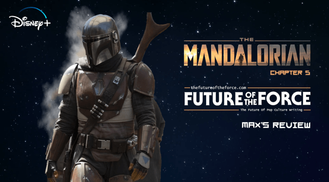 Max's Review | The Mandalorian Chapter 5