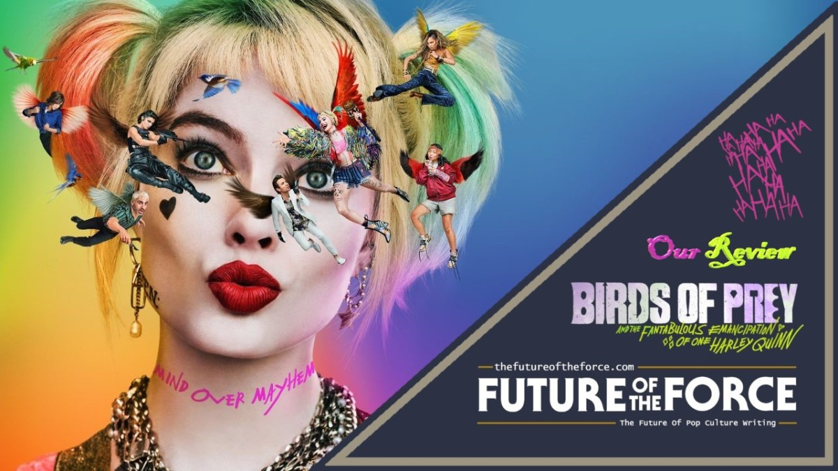Review Birds Of Prey And The Fantabulous Emancipation Of One Harley Quinn Future Of The Force