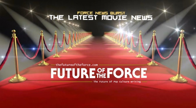 Force News Burst | The Latest Movie News
