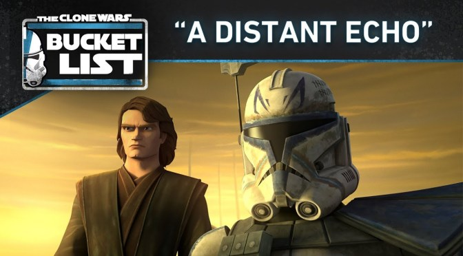 "Bucket List: ""A Distant Echo"" | Star Wars: The Clone Wars"