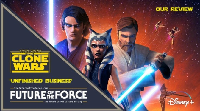 Star Wars: The Clone Wars 'Unfinished Business' Review
