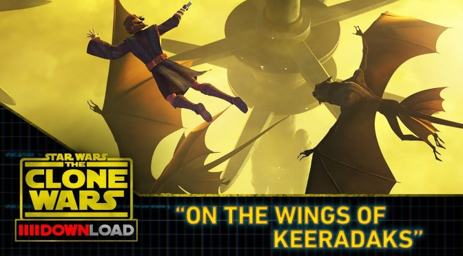 Star Wars: The Clone Wars Download 'On The Wings Of Keeradaks'