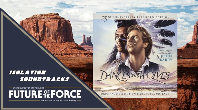 Isolation Soundtracks | Dances With Wolves By John Barry