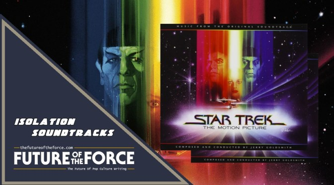 Isolation Soundtracks | Star Trek: The Motion Picture By Jerry Goldsmith
