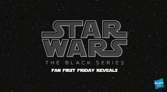 Black Series | Hasbro Pulse Fan First Friday Reveals