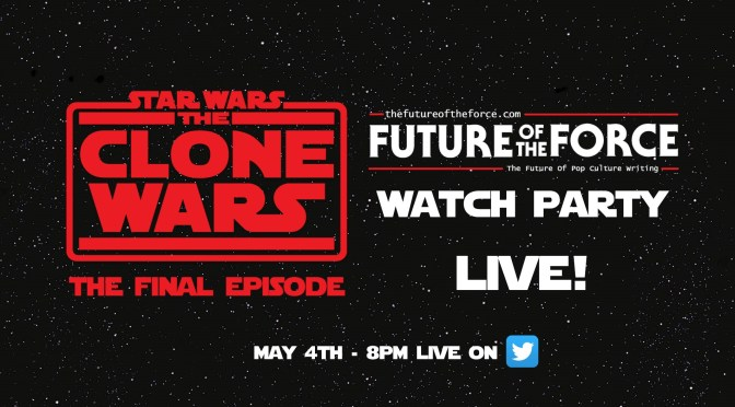 May 4th | Star Wars: The Clone Wars Season Finale Stream Along Watch-Party LIVE!