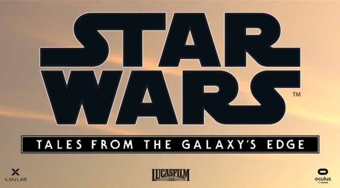 ILMxLAB Unveils Star Wars: Tales From The Galaxy's Edge