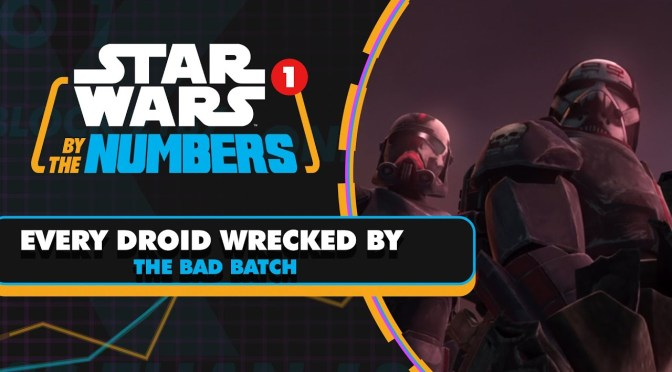 Star Wars By The Numbers | Every Droid Broken by the Bad Batch