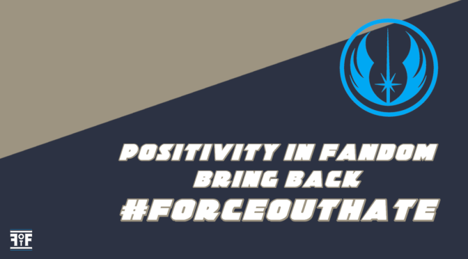 Positivity in Fandom | Bring Back #ForceOutHate
