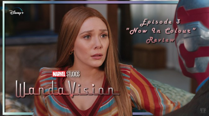 TV Review | WandaVision (Episode 3) 'Now In Colour'