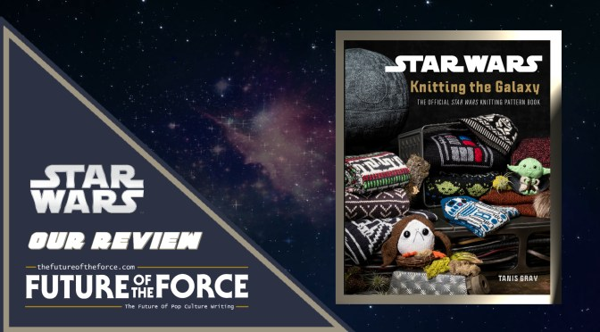 Book Review | Star Wars: Knitting The Galaxy – The Official Star Wars Knitting Pattern Book