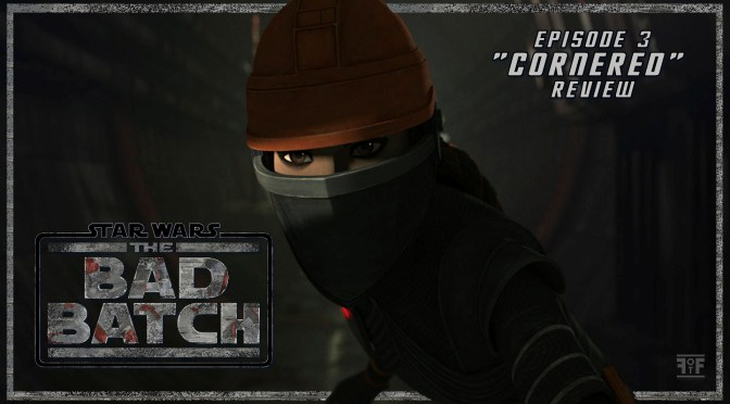 Review | Star Wars The Bad Batch (Episode 4: Cornered)