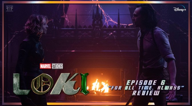 Review | Loki (Episode 6: For All Time Always)