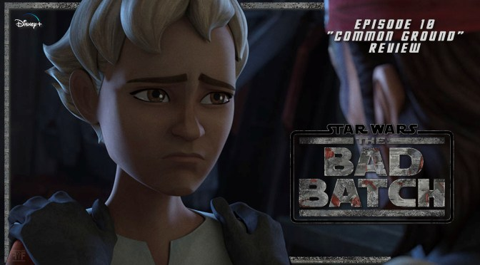 Review | The Bad Batch (Episode 10: Common Ground)