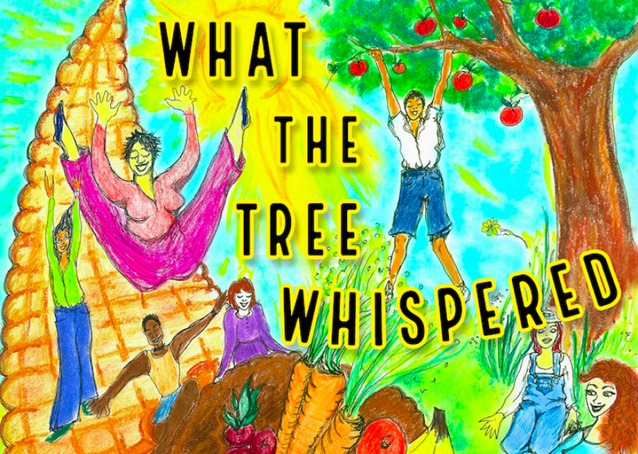 """A colorful drawing of people playing in a garden with plants and vegetables with the words """"What the Tree Whispered"""" in black written over it."""