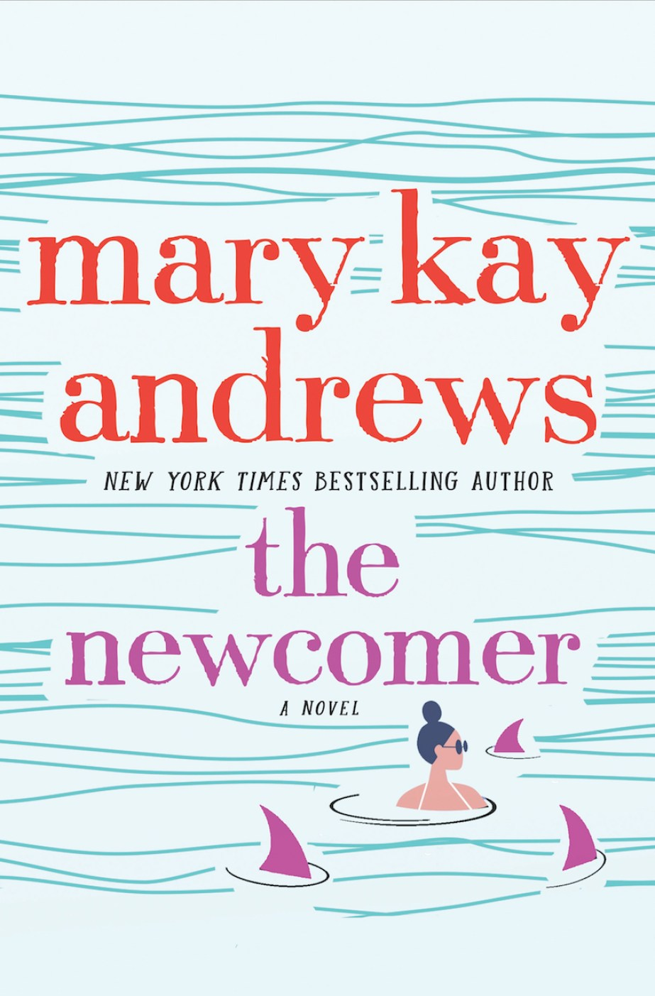 """A cover of a book called """"The Newcomer: A Novel"""" by """"Mary Kay Andrews"""" showing the drawing of a woman with her hair in a bun and sunglasses on swimming in waters with pink shark fins around her. and the words """"New York Times Bestselling Author"""""""