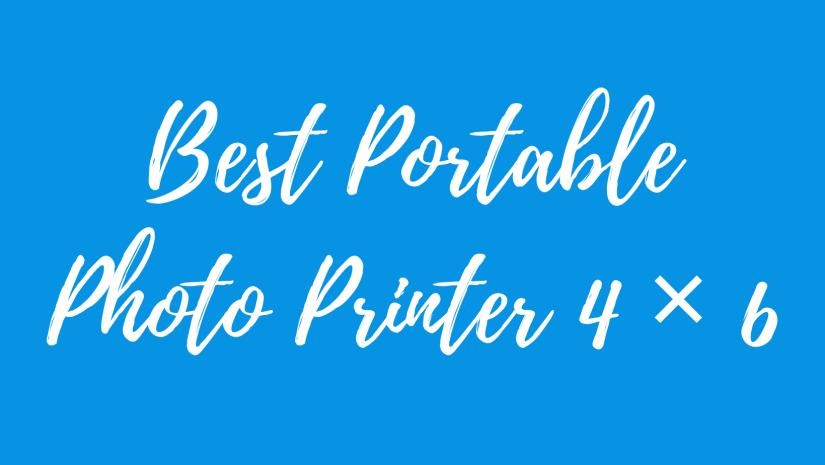 Best Portable 4x6 Photo Printer