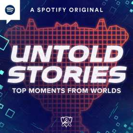 Spotify and LoL Esports Global Events present Untold Stories: Top Moments from Worlds