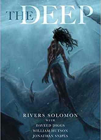 Cover of The Deep by Rivers Solomon with Daveed Diggs, William Hutson, and Jonathan Snipes which features a wajinru, a woman with a fish's tail and fins, swimming with whales.
