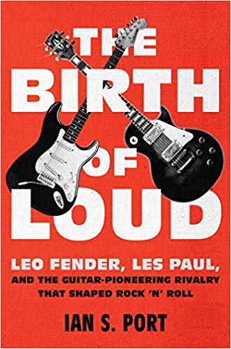 Cover of The Birth of Loud which features a Fender Stratocaster on the left and a Gibson Les Paul on the right.