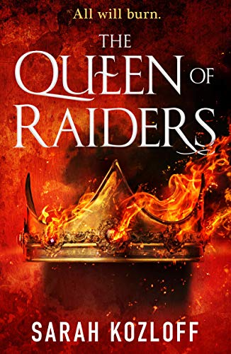 The cover art for The Queen of Raiders by Sarah Kozloff features a crown on fire