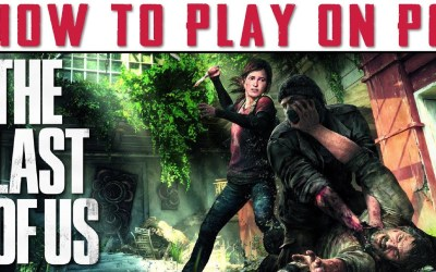 How to Play The Last of Us on PC   A HUGE Performance & Stability Upgrade