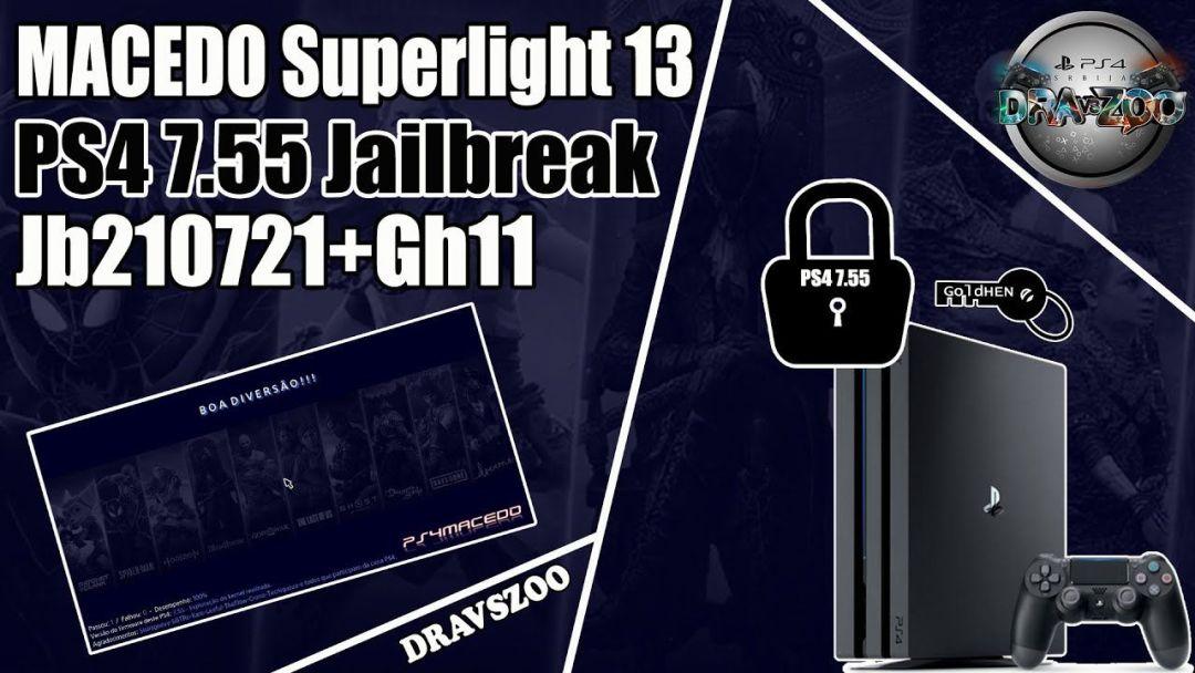 PS4 7.55 Jailbreak MACEDO Superlight 13 (Jb210721+Gh11)   Quick Jailbreak