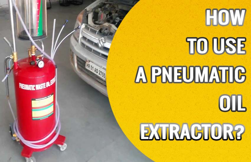 How to Use A Pneumatic Oil Extractor
