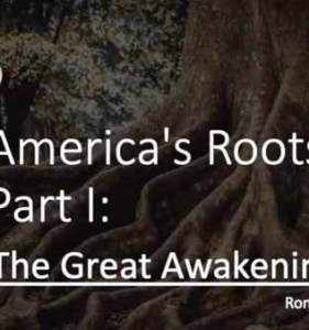 America's Roots Part I – The Great Awakening