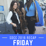 San Diego Comic Con 2016 Friday Recap