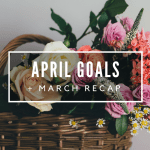 April Goals + March Recap