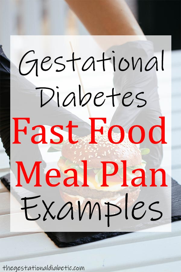 Gestational Diabetes Fast Food Meal Plan Examples thegestationaldiabetic.com