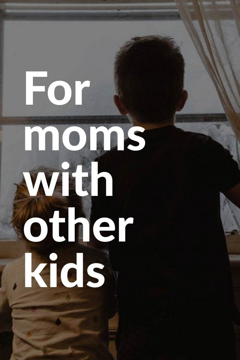"two boys looking out of a window with overlay text ""for moms with other kids"""