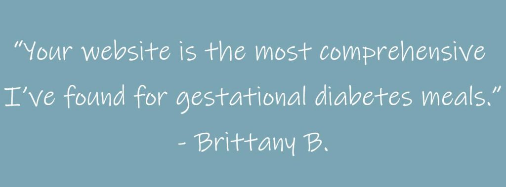 "testimonial ""your website is the most comprehensive I've found for gestational diabetes meals"""