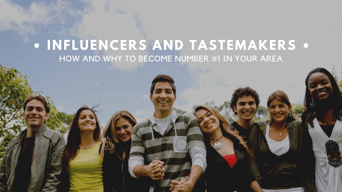 How and Why become the number #1 Influencers and tastemakers in your are