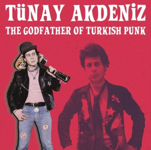 Tunay Akdeniz The Godfather of Turkish Punk