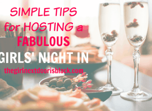 Sometimes you just want a fun night in with your girlfriends. Here are simple tips to plan a girls' night in your friends will love! | The Girl Next Door is Black