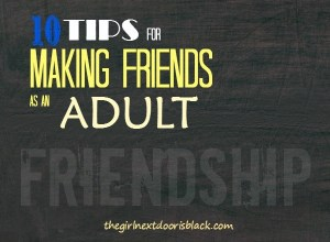10 Tips for Making Friends as an Adult | The Girl Next Door is Black